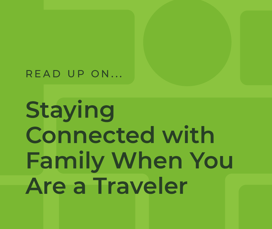 Staying Connected With Family When You Are a Travel Nurse