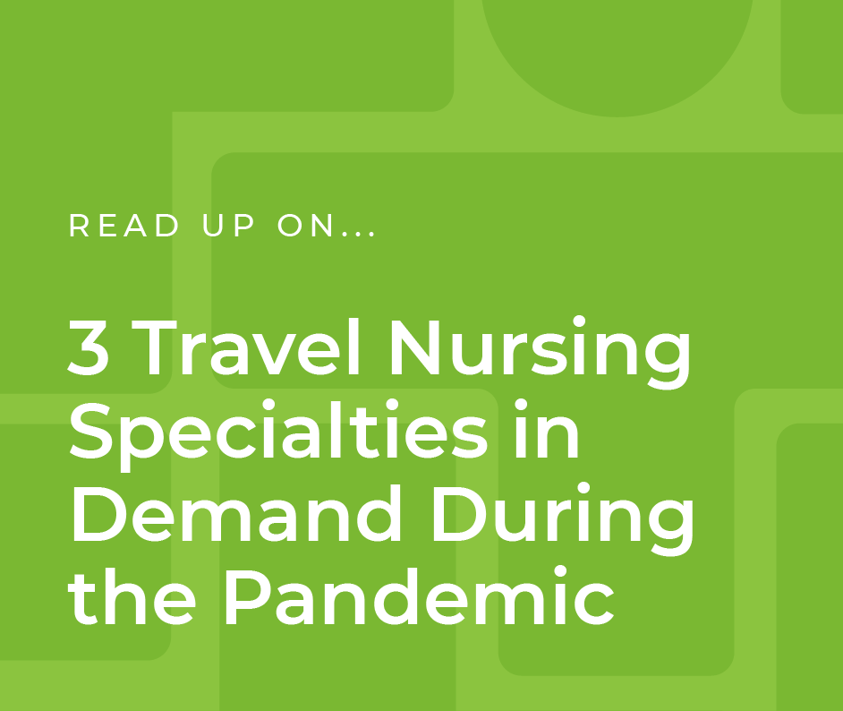 3 Travel Nursing Specialties in Demand During the Pandemic